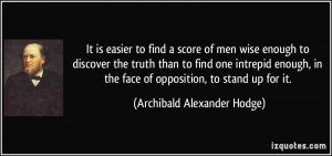 to find a score of men wise enough to discover the truth than to find ...