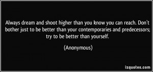 Always dream and shoot higher than you know you can reach. Don't ...