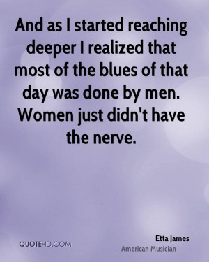 And as I started reaching deeper I realized that most of the blues of ...