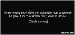 The customer is always right! John Wanamaker must be turning in his ...