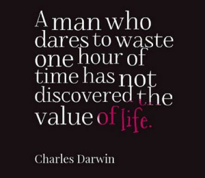"... of time has not discovered the value of life."" – Charles Darwin"