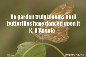 butterfly-No garden truly blooms until butterflies have danced upon it