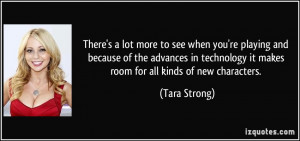 ... technology it makes room for all kinds of new characters. - Tara