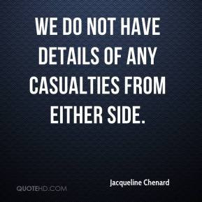 jacqueline-chenard-quote-we-do-not-have-details-of-any-casualties.jpg