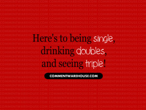 heres to being single quote