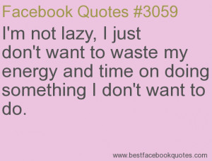 ... something I don't want to do.-Best Facebook Quotes, Facebook Sayings