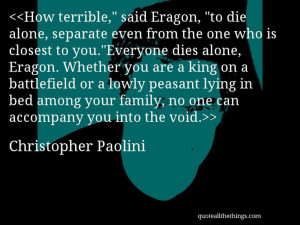 "Christopher Paolini - quote-How terrible,"" said Eragon, ""to die ..."