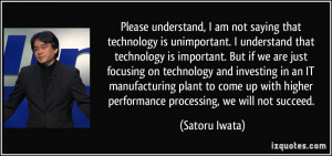 Please understand, I am not saying that technology is unimportant. I ...