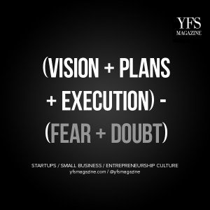 Vision + Plans + Execution) - (Fear + Doubt) via @YFSMagazine # ...