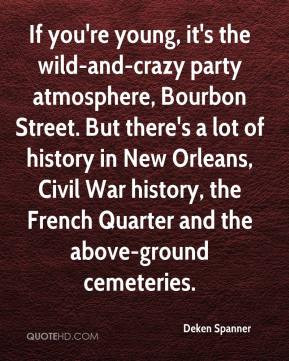 If you're young, it's the wild-and-crazy party atmosphere, Bourbon ...