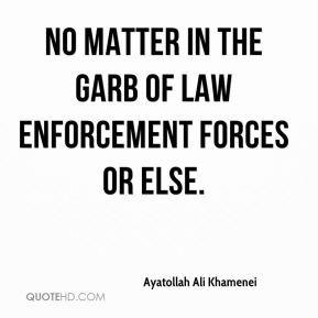 ... Khamenei - no matter in the garb of law enforcement forces or else