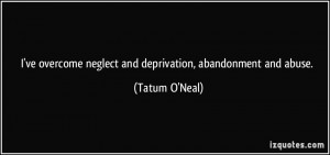 ve overcome neglect and deprivation, abandonment and abuse. - Tatum ...