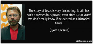 The story of Jesus is very fascinating. It still has such a tremendous ...