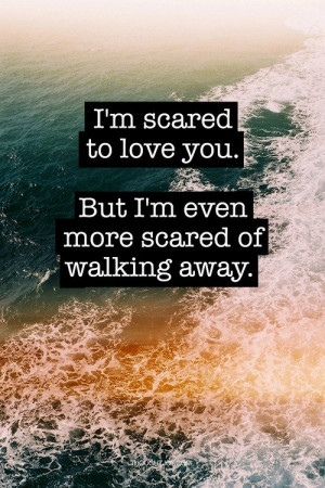 scared to love you. But I'm even more scared to walk away. #quote ...