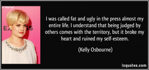 was called fat and ugly in the press almost my entire life. I ...
