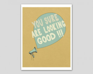 Quote Art Print - You Sure Are Look ing Good - Quote Art Print 8 x 10 ...