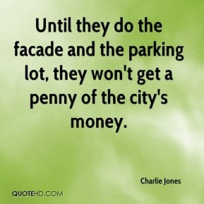 Until they do the facade and the parking lot, they won't get a penny ...