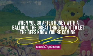 When you go after honey with a balloon, the great thing is not to let ...
