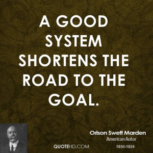 good system shortens the road to the goal.