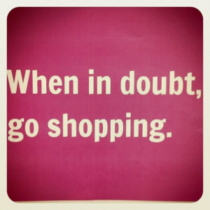 even if you know EXACTLY what is going on....go shopping then too....