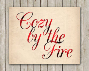 Quote Print, 8x10, Instant Download , Cozy By The Fire, Winter Art ...