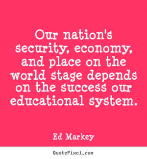 Ed Markey picture quotes - Our nation's security, economy, and place ...
