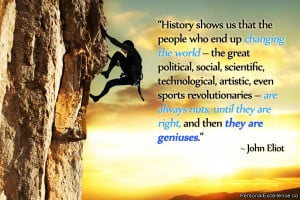 History shows us that the people who end up changing the world – the ...