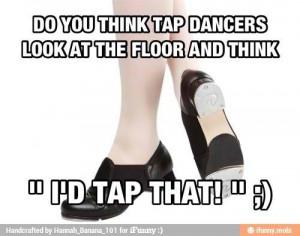 Tap dancers...