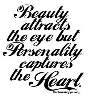 Beauty attracts the eye but personality captures the heart. Source ...
