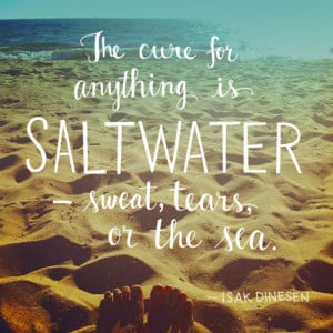 The Cure For Anything Is Salt Water: Sweat, Tears Or The Sea: Quote ...