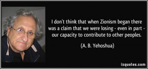 don't think that when Zionism began there was a claim that we were ...