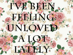 ... unloved a lot lately # unloved # not loved # no love # nobody loves me
