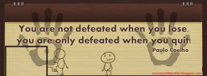 beautiful quote on fb cover - You are not defeated when you lose ...