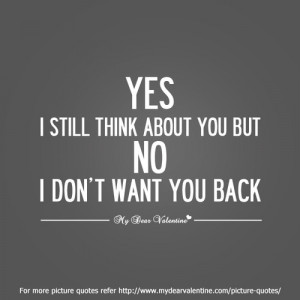 Yes I still think about you but no I don't want you back.
