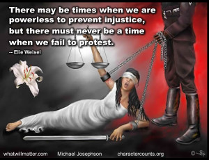 ... injustice, but there must never be a time when we fail to protest