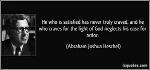 He who is satisfied has never truly craved, and he who craves for the ...