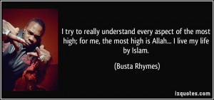 ... me, the most high is Allah... I live my life by Islam. - Busta Rhymes