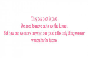 They say the past is the past