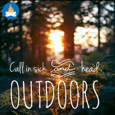 Call In Sick And Head Outdoors -Camping Quotes