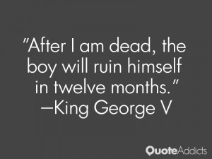 After I am dead the boy will ruin himself in twelve months