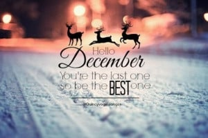 Hello December, youre the last one so be the best one