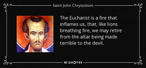 The Eucharist is a fire that inflames us, that, like lions breathing ...