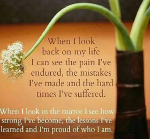 When I look back on my life , I can see the pain, I have endured, the ...
