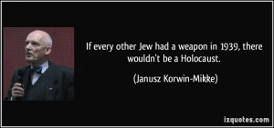 If every other Jew had a weapon in 1939, there wouldn't be a Holocaust ...