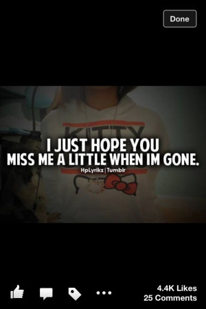 Miss me a little when I'm gone!!!
