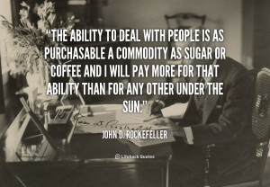 quote-John-D.-Rockefeller-the-ability-to-deal-with-people-is-101208 ...