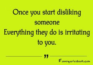 When you disliking someone