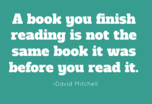 book you finish reading is not the same book it was before you read ...