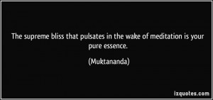 The supreme bliss that pulsates in the wake of meditation is your pure ...