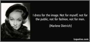 dress for the image. Not for myself, not for the public, not for ...